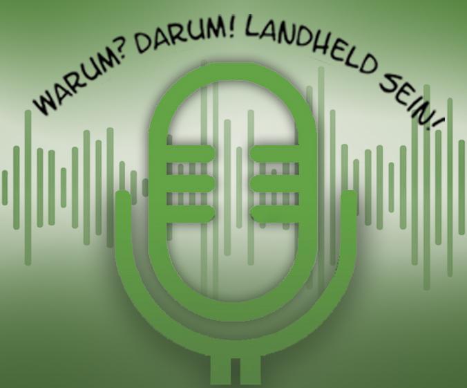 """Podcast zum Projekt """"Warum? Darum! Landheld sein!"""""""